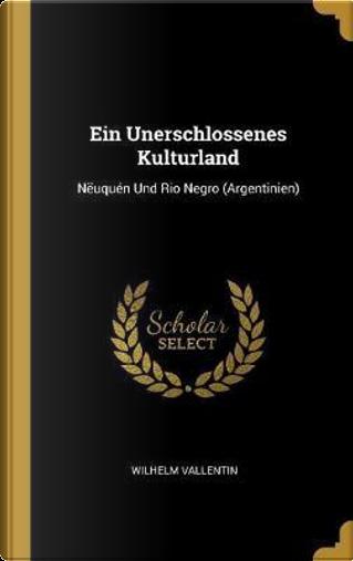 Ein Unerschlossenes Kulturland by Wilhelm Vallentin