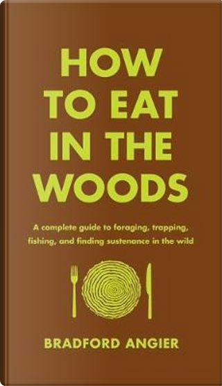 How to Eat in the Woods by Bradford Angier