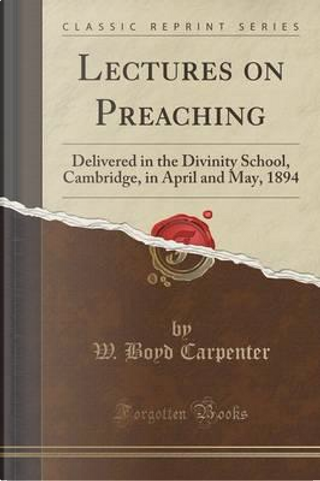 Lectures on Preaching by W. Boyd Carpenter