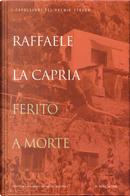 Ferito a morte by Raffaele La Capria