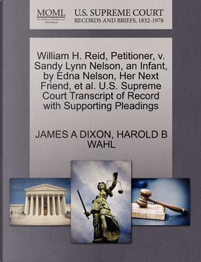 William H. Reid, Petitioner, V. Sandy Lynn Nelson, an Infant, by Edna Nelson, Her Next Friend, et al. U.S. Supreme Court Transcript of Record with Sup by James A. Dixon