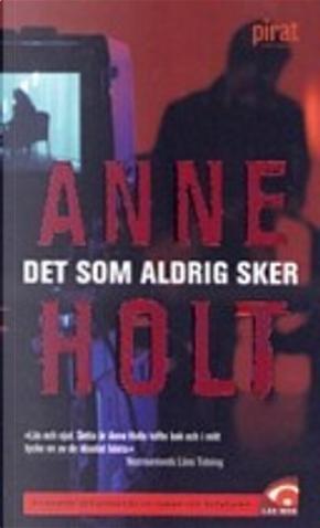Det som aldrig sker by Anne Holt