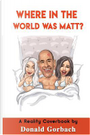 Where in the World Was Matt? by Donald Gorbach
