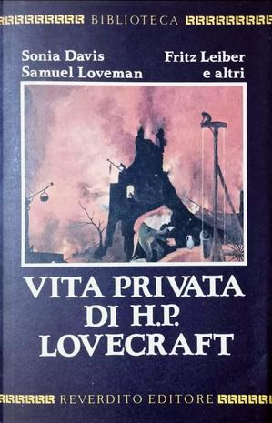 Vita privata di H.P. Lovecraft by Donald Wandrei, Frank Belknap Long, Fritz Leiber, Samuel Loveman, Sonia Davis