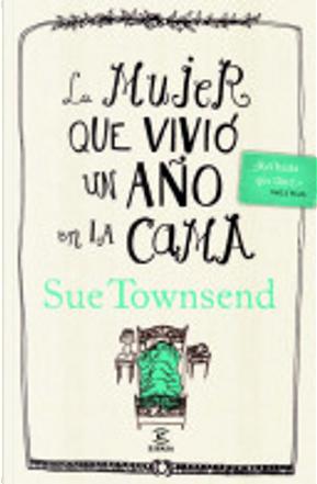 La mujer que vivió un año en la cama by Sue Townsend