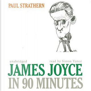 James Joyce in 90 Minutes by Paul Strathern