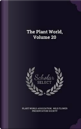 The Plant World, Volume 20 by Plant World Association