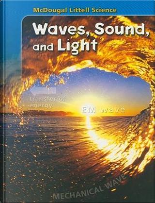 McDougal Littell Science Waves, Sound, and Light by McDougal Littell