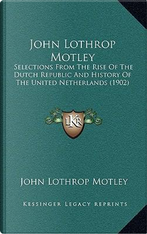 John Lothrop Motley by John Lothrop Motley