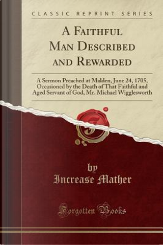 A Faithful Man Described and Rewarded by Increase Mather