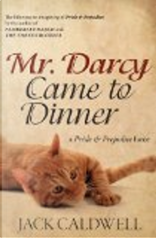 Mr. Darcy Came to Dinner by Jack Caldwell