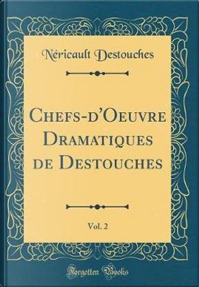 Chefs-d'Oeuvre Dramatiques de Destouches, Vol. 2 (Classic Reprint) by Néricault Destouches