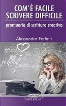 Com'è facile scrivere difficile by Alessandro Forlani