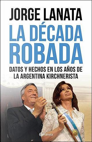 10 K: La década robada by Jorge Lanata