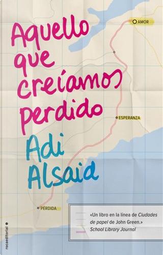 Aquello que creíamos perdido by Adi Alsaid