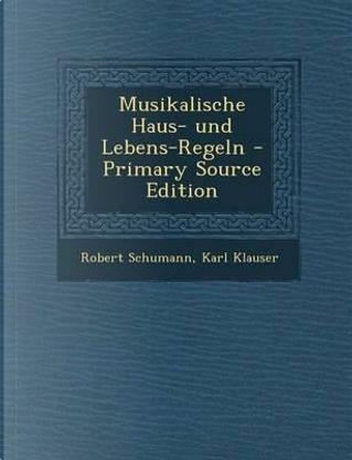Musikalische Haus- Und Lebens-Regeln by Robert Schumann