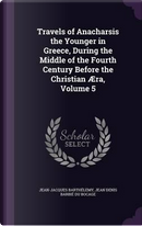 Travels of Anacharsis the Younger in Greece, During the Middle of the Fourth Century Before the Christian Aera, Volume 5 by Jean-Jacques Barthelemy