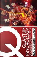 Quantum Psychology by Robert Anton Wilson