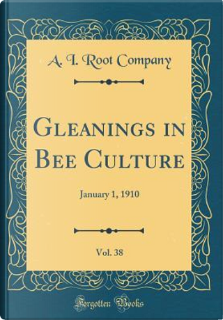 Gleanings in Bee Culture, Vol. 38 by A. I. Root Company