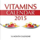 Vitamins Calendar 2015 by James Bates