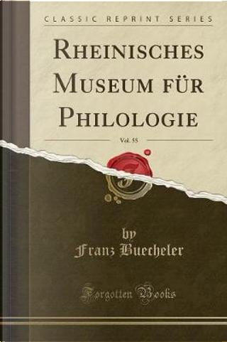 Rheinisches Museum für Philologie, Vol. 55 (Classic Reprint) by Franz Buecheler