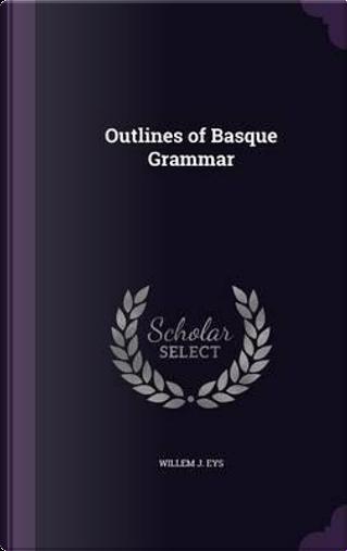 Outlines of Basque Grammar by Willem J Eys