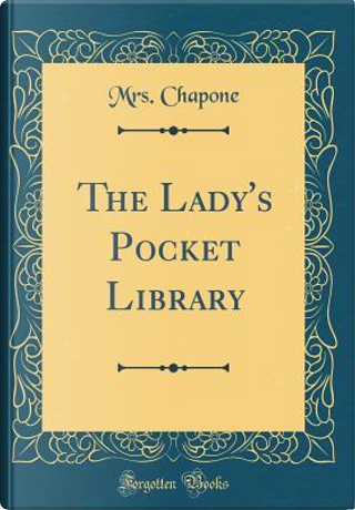 The Lady's Pocket Library (Classic Reprint) by Mrs. Chapone