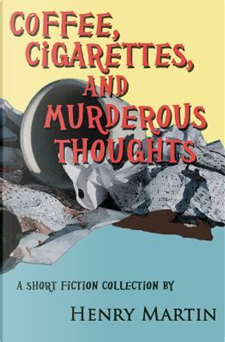 Coffee, Cigarettes, and Murderous Thoughts by Henry Martin