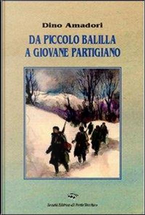 Da piccolo balilla a giovane partigiano by Dino Amadori