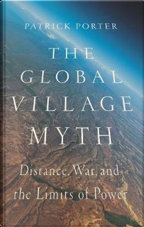 The Global Village Myth by Patrick Porter