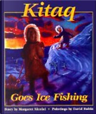 Kitaq Goes Ice Fishing by Margaret Nicolai