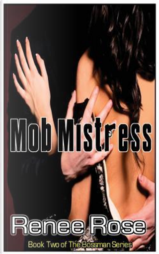 Mob Mistress, Book Two in The Bossman Series by Renee Rose