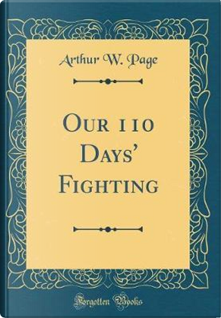 Our 110 Days' Fighting (Classic Reprint) by Arthur W. Page