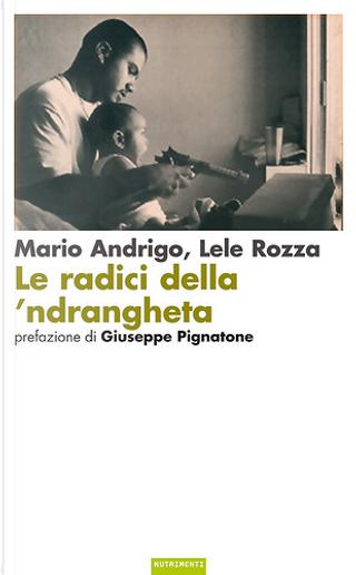 Le radici della 'ndrangheta by Lele Rozza, Mario Andrigo