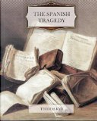 The Spanish Tragedy by Thomas Kyd