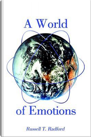 A World of Emotions by Russell T. Radford