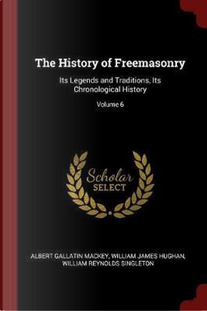 The History of Freemasonry by Albert Gallatin Mackey