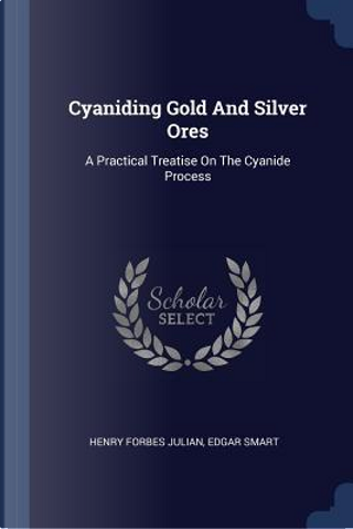 Cyaniding Gold and Silver Ores by Henry Forbes Julian