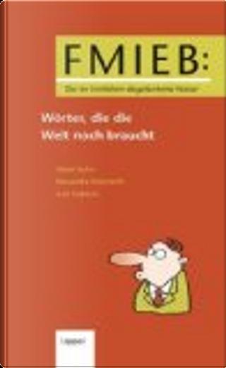 FMIEB. Woerter, die die Welt noch  braucht by Oliver Kuhn, Alexandra Reinwarth, Axel Froehlich
