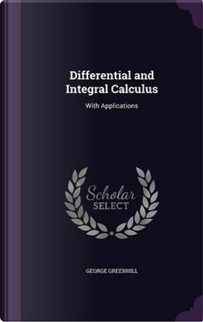 Differential and Integral Calculus by George Greenhill