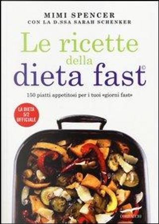 Le ricette della dieta fast. 150 piatti appetitosi per i tuoi «giorni fast» by Mimi Spencer