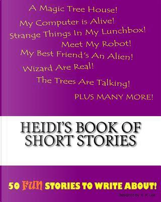 Heidi's Book of Short Stories by K. P. Lee