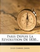 Paris Depuis La Revolution de 1830... by Jules Gabriel Janin