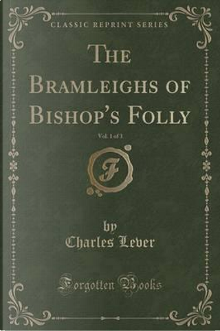 The Bramleighs of Bishop's Folly, Vol. 1 of 3 (Classic Reprint) by Charles Lever
