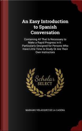 An Easy Introduction to Spanish Conversation by Mariano Velazquez De LA Cadena