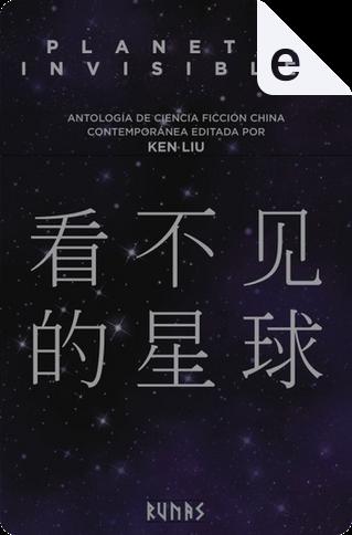 Planetas invisibles by Cheng Jingbo, Chen Qiufan, Hao Jingfang, Liu Cixin, Ma Boyong, Tang Fei, Xia Jia