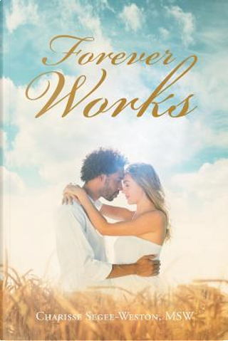 Forever Works by Charisse Segee-Weston Msw