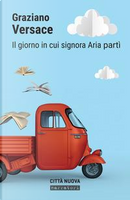 Il giorno in cui Signora Aria partì by Graziano Versace