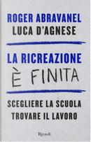 La ricreazione è finita by Luca D'Agnese, Roger Abravanel
