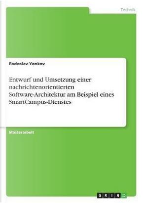 Entwurf und Umsetzung einer nachrichtenorientierten Software-Architektur am Beispiel eines SmartCampus-Dienstes by Radoslav Yankov